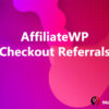 AffiliateWP Checkout Referrals