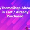 MyThemeShop Already In Cart / Already Purchased