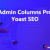 Admin Columns Pro Yoast SEO