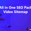 All in One SEO Video Sitemap